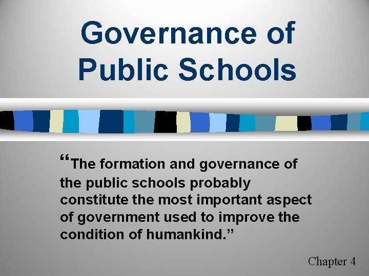 """Governance of Public Schools """"The formation and governance of the public schools probably constitute"""