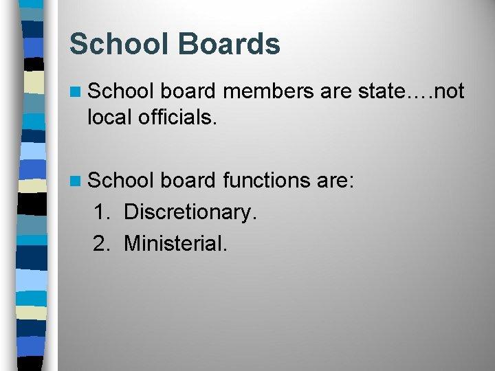 School Boards n School board members are state…. not local officials. n School board