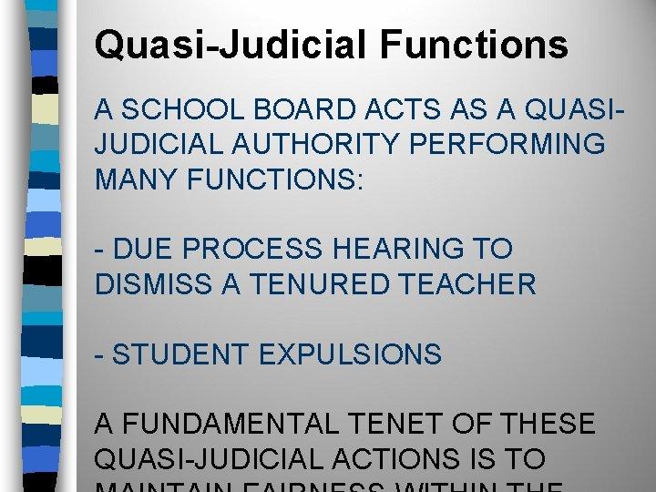 Quasi-Judicial Functions A SCHOOL BOARD ACTS AS A QUASIJUDICIAL AUTHORITY PERFORMING MANY FUNCTIONS: -