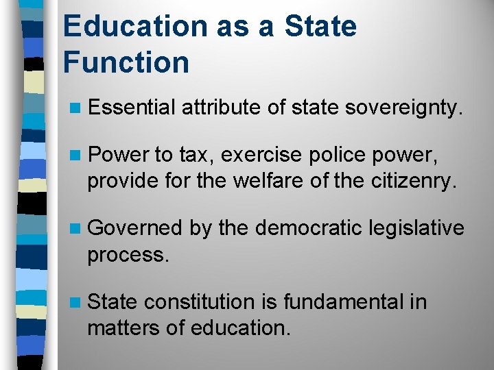 Education as a State Function n Essential attribute of state sovereignty. n Power to