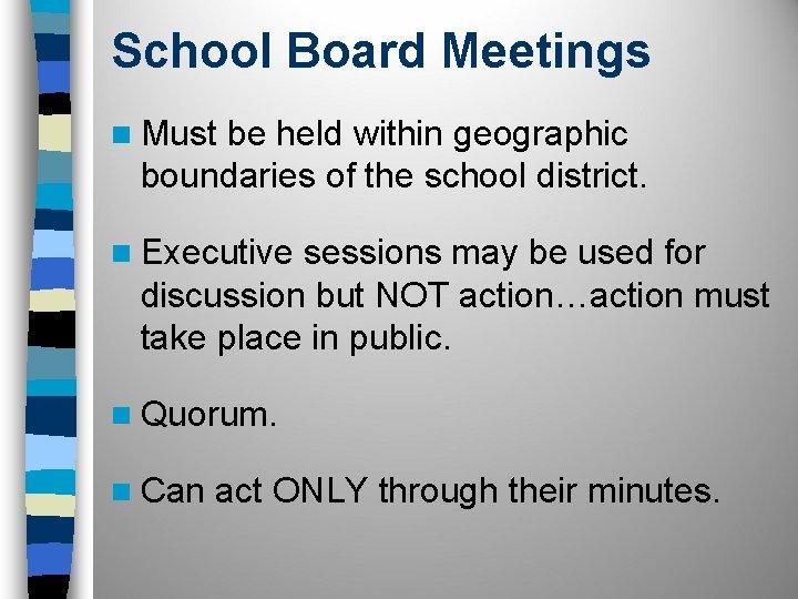 School Board Meetings n Must be held within geographic boundaries of the school district.