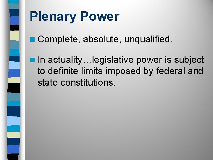 Plenary Power n Complete, absolute, unqualified. n In actuality…legislative power is subject to definite