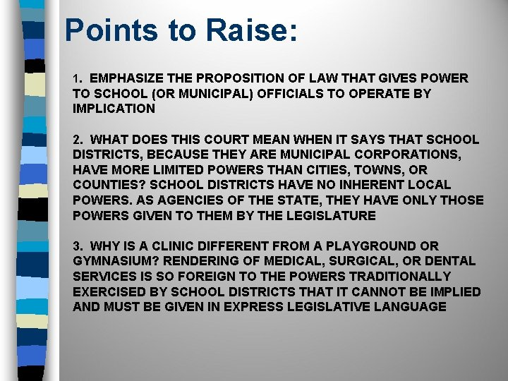 Points to Raise: 1. EMPHASIZE THE PROPOSITION OF LAW THAT GIVES POWER TO SCHOOL