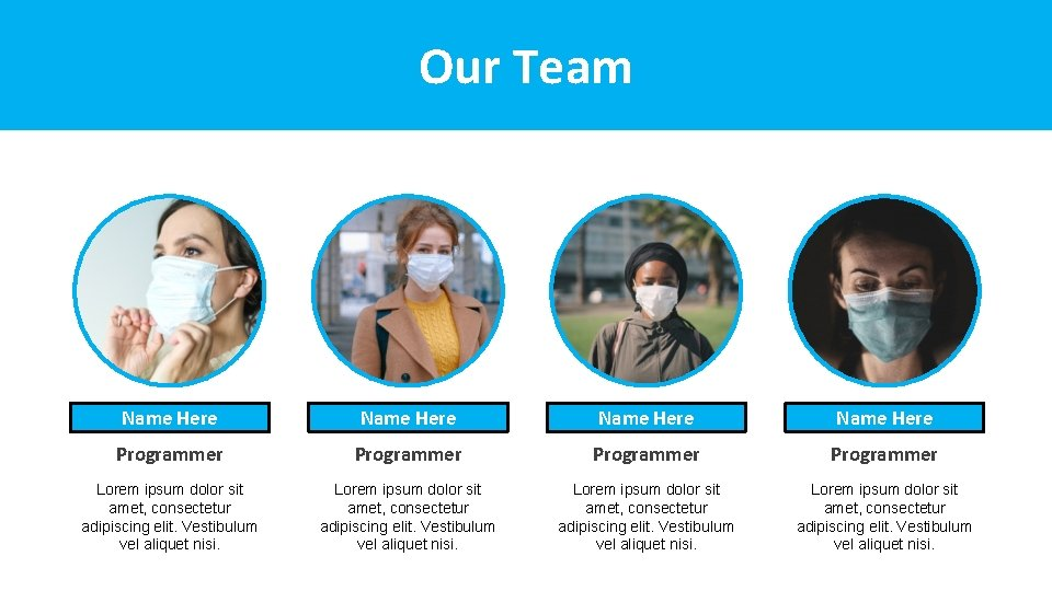 Our Team Name Here Programmer Lorem ipsum dolor sit amet, consectetur adipiscing elit. Vestibulum