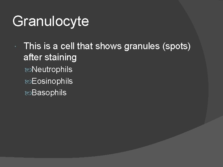 Granulocyte This is a cell that shows granules (spots) after staining Neutrophils Eosinophils Basophils