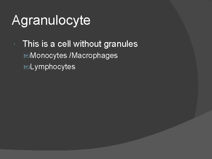 Agranulocyte This is a cell without granules Monocytes /Macrophages Lymphocytes