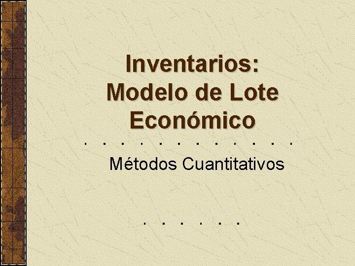 Inventarios: Modelo de Lote Económico Métodos Cuantitativos