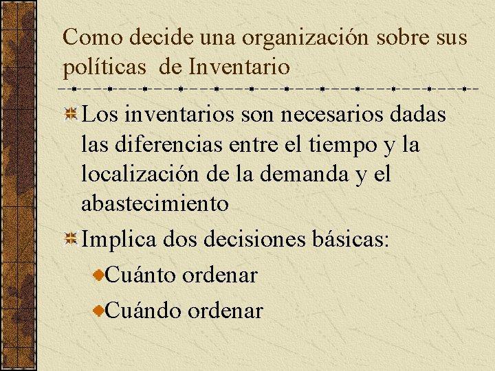 Como decide una organización sobre sus políticas de Inventario Los inventarios son necesarios dadas
