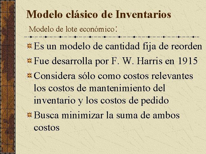 Modelo clásico de Inventarios Modelo de lote económico: Es un modelo de cantidad fija
