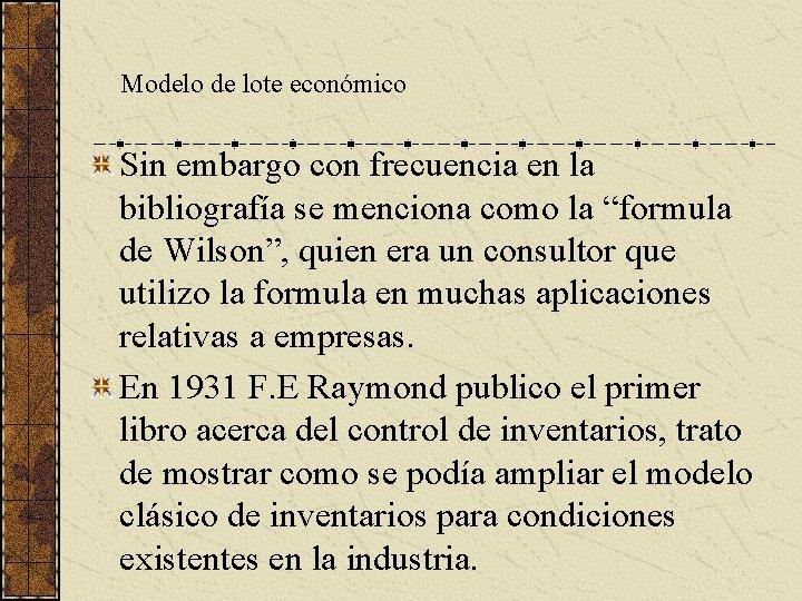 Modelo de lote económico Sin embargo con frecuencia en la bibliografía se menciona como