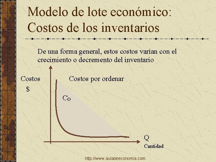 Modelo de lote económico: Costos de los inventarios De una forma general, estos costos