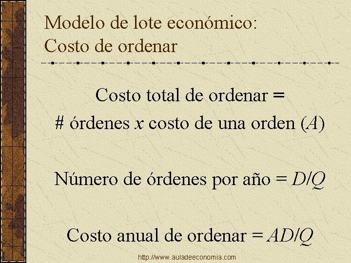 Modelo de lote económico: Costo de ordenar Costo total de ordenar = # órdenes