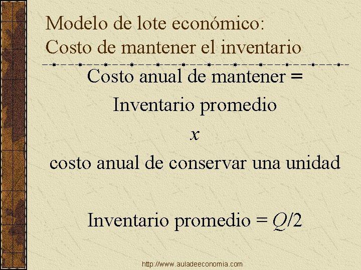 Modelo de lote económico: Costo de mantener el inventario Costo anual de mantener =