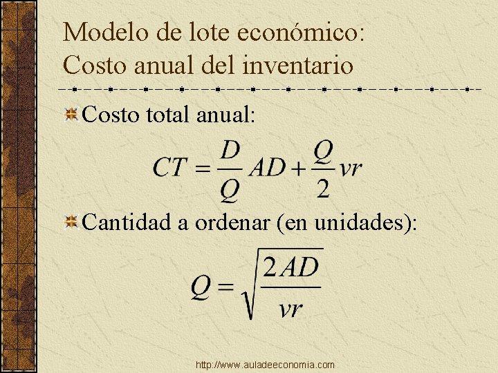 Modelo de lote económico: Costo anual del inventario Costo total anual: Cantidad a ordenar