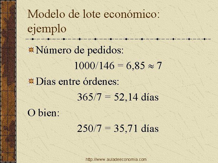 Modelo de lote económico: ejemplo Número de pedidos: 1000/146 = 6, 85 7 Días