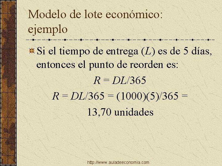 Modelo de lote económico: ejemplo Si el tiempo de entrega (L) es de 5