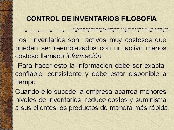 CONTROL DE INVENTARIOS FILOSOFÍA Viale, David. Basics of Inventory Management. A Fifty Minute Series