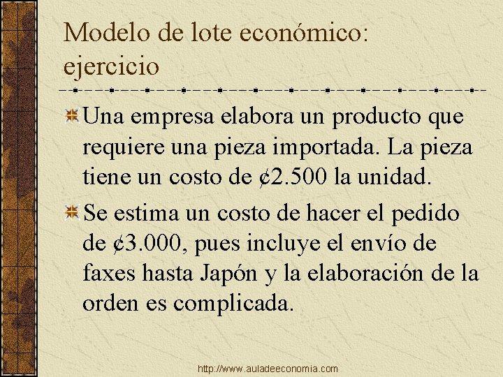 Modelo de lote económico: ejercicio Una empresa elabora un producto que requiere una pieza