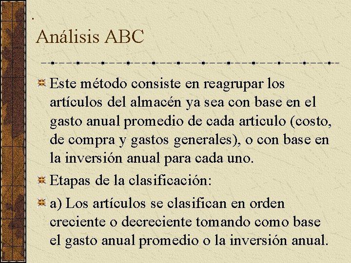 . Análisis ABC Este método consiste en reagrupar los artículos del almacén ya sea