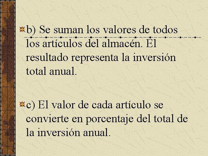 b) Se suman los valores de todos los artículos del almacén. El resultado representa