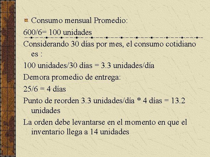 Consumo mensual Promedio: 600/6= 100 unidades Considerando 30 días por mes, el consumo cotidiano