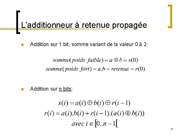 L'additionneur à retenue propagée n Addition sur 1 bit, somme variant de la valeur