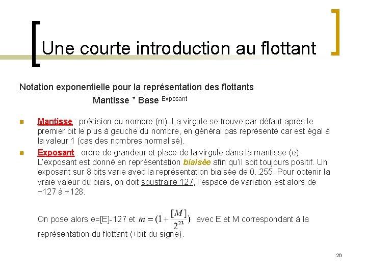 Une courte introduction au flottant Notation exponentielle pour la représentation des flottants Mantisse *
