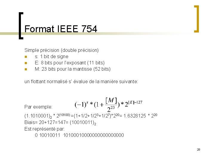 Format IEEE 754 Simple précision (double précision) n s: 1 bit de signe n