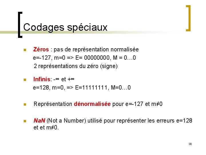 Codages spéciaux n Zéros : pas de représentation normalisée e=-127, m=0 => E= 0000,