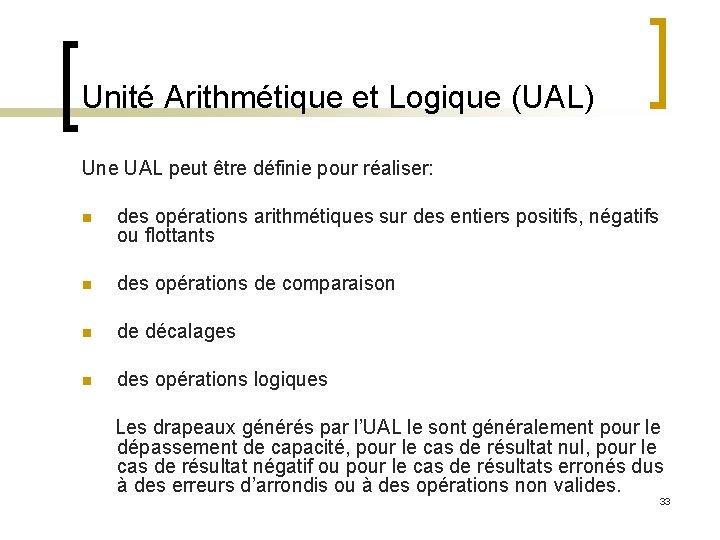 Unité Arithmétique et Logique (UAL) Une UAL peut être définie pour réaliser: n des