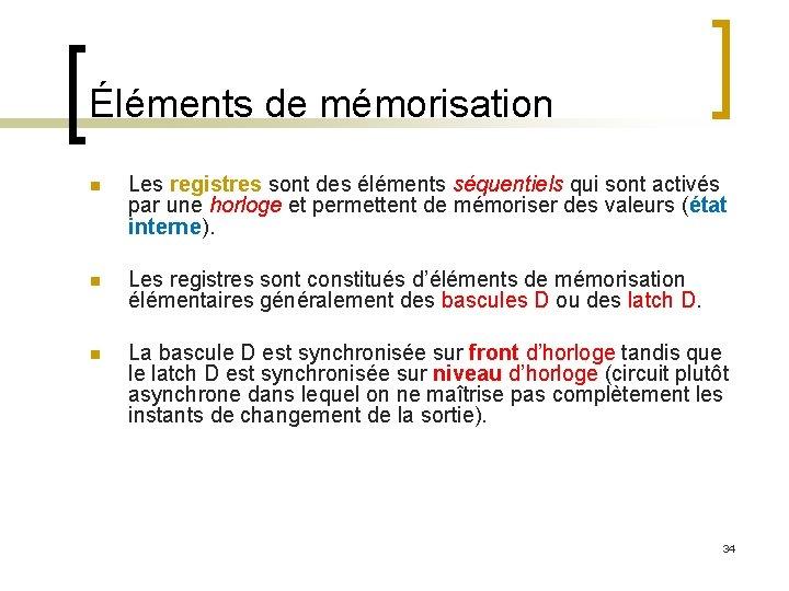 Éléments de mémorisation n Les registres sont des éléments séquentiels qui sont activés par