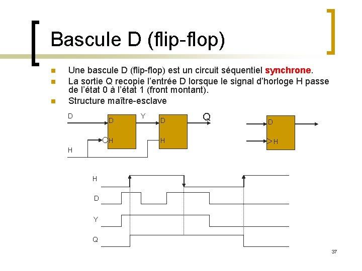 Bascule D (flip-flop) n n n Une bascule D (flip-flop) est un circuit séquentiel