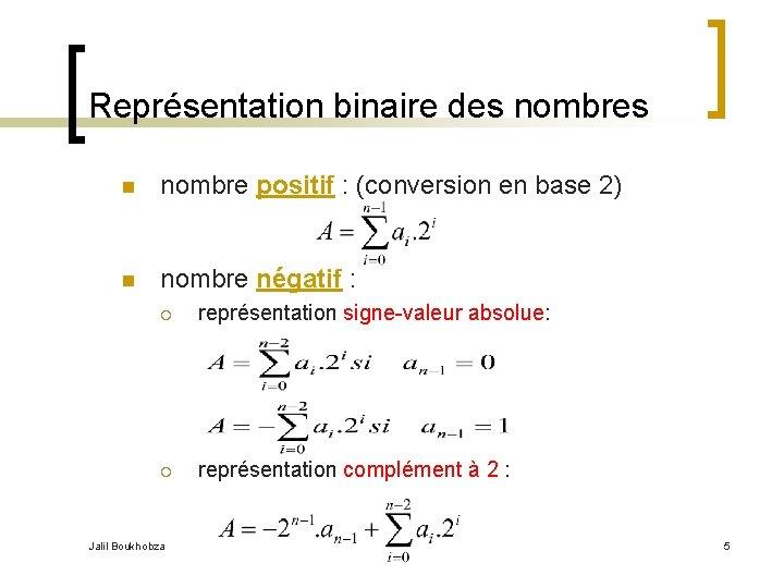 Représentation binaire des nombres n nombre positif : (conversion en base 2) n nombre