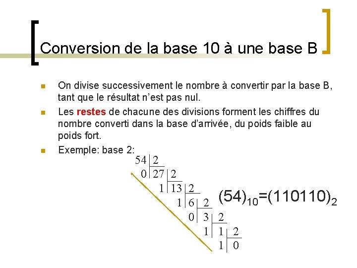Conversion de la base 10 à une base B n n n On divise