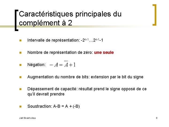 Caractéristiques principales du complément à 2 n Intervalle de représentation: -2 n-1… 2 n-1