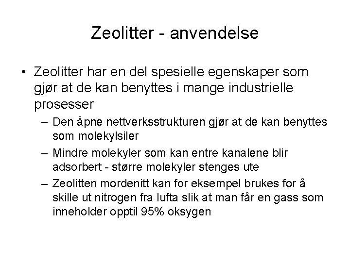 Zeolitter - anvendelse • Zeolitter har en del spesielle egenskaper som gjør at de