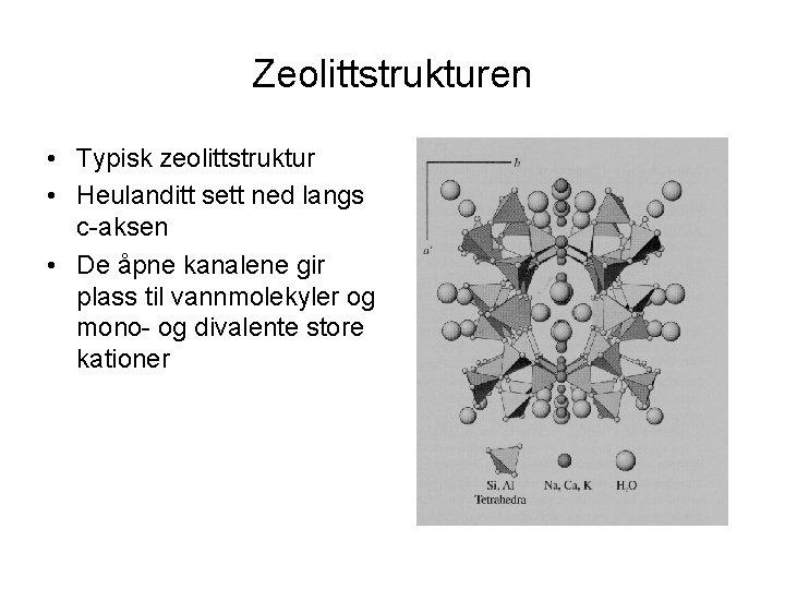 Zeolittstrukturen • Typisk zeolittstruktur • Heulanditt sett ned langs c-aksen • De åpne kanalene