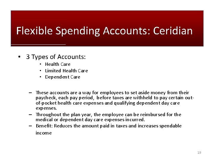 Flexible Spending Accounts: Ceridian • 3 Types of Accounts: • Health Care • Limited