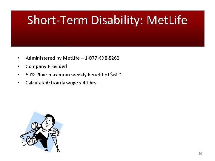 Short-Term Disability: Met. Life • • Administered by Met. Life – 1 -877 -638