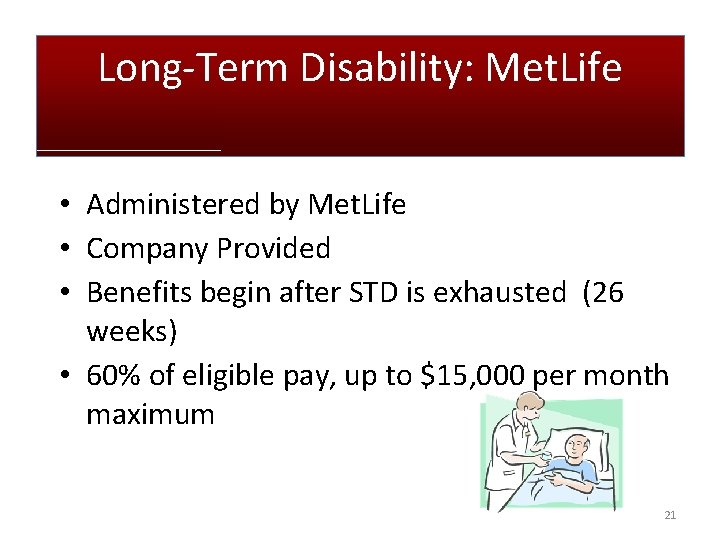 Long-Term Disability: Met. Life • Administered by Met. Life • Company Provided • Benefits