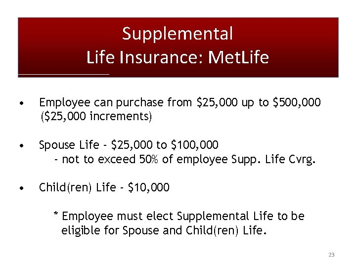 Supplemental Life Insurance: Met. Life • Employee can purchase from $25, 000 up to