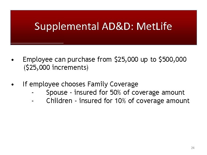 Supplemental AD&D: Met. Life • Employee can purchase from $25, 000 up to $500,