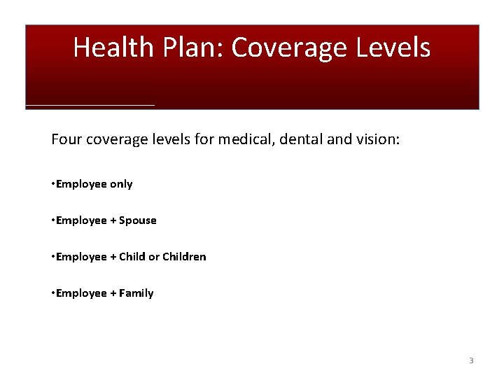Health Plan: Coverage Levels Four coverage levels for medical, dental and vision: • Employee
