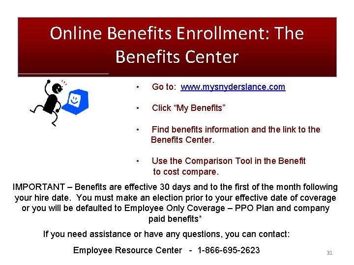 Online Benefits Enrollment: The Benefits Center • Go to: www. mysnyderslance. com • Click