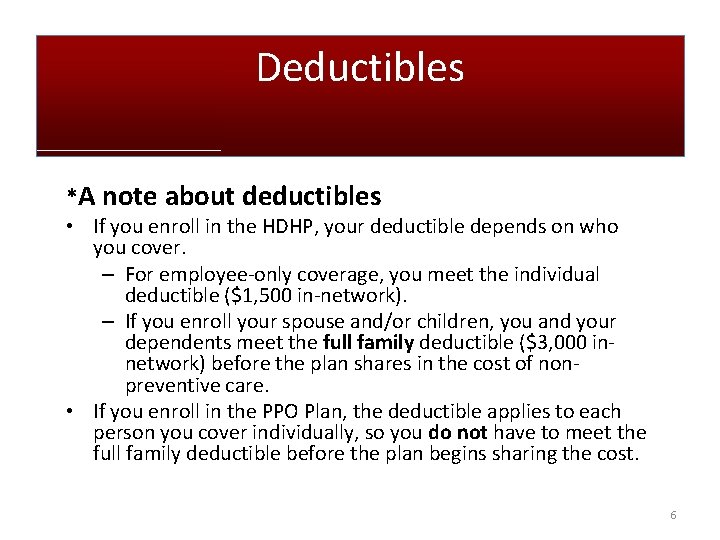 Deductibles *A note about deductibles • If you enroll in the HDHP, your deductible