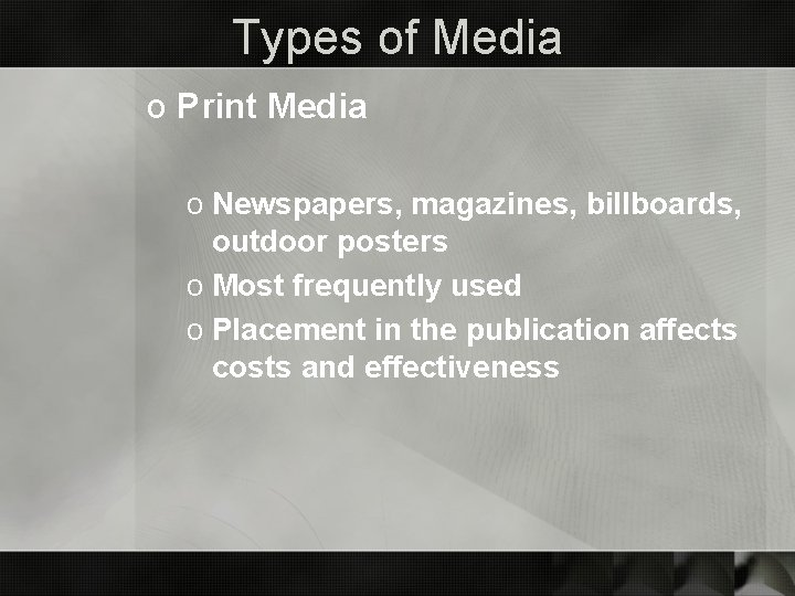Types of Media o Print Media o Newspapers, magazines, billboards, outdoor posters o Most