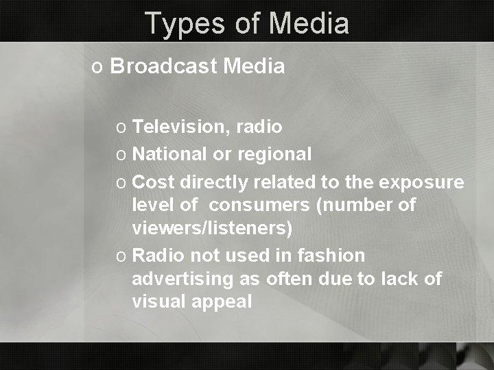 Types of Media o Broadcast Media o Television, radio o National or regional o