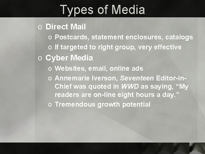 Types of Media o Direct Mail o Postcards, statement enclosures, catalogs o If targeted