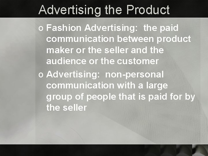 Advertising the Product o Fashion Advertising: the paid communication between product maker or the