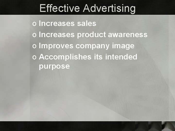 Effective Advertising o Increases sales o Increases product awareness o Improves company image o